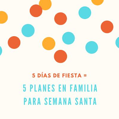 5 planes especiales para hacer en estos días de Semana Santa