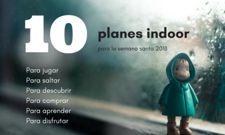 10 Planes indoor para esta semana santa 2018