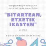 «Bitartean, Etxetik Ikasten» programación educativa en etb3 que empezará este próximo lunes 30 de marzo