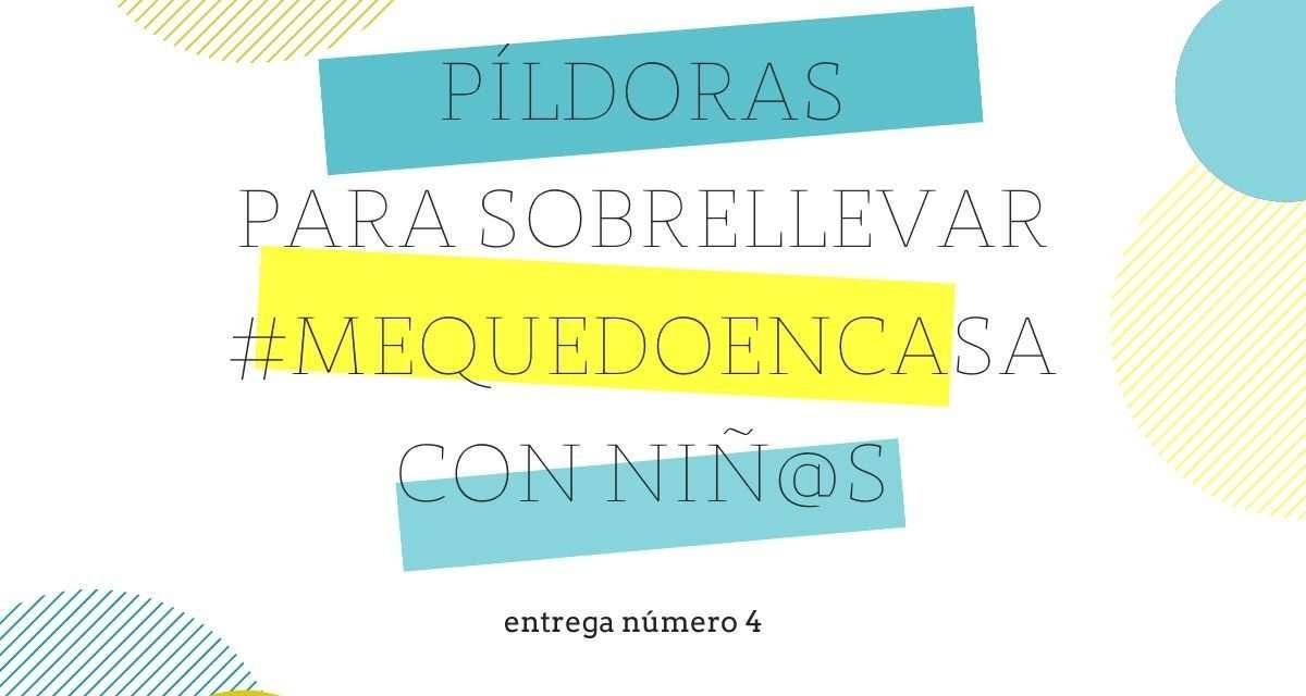 PÍLDORAS PARA HACER MÁS LLEVADERO #MEQUEDOENCASA CON NIÑ@S (ENTREGA Nº4)
