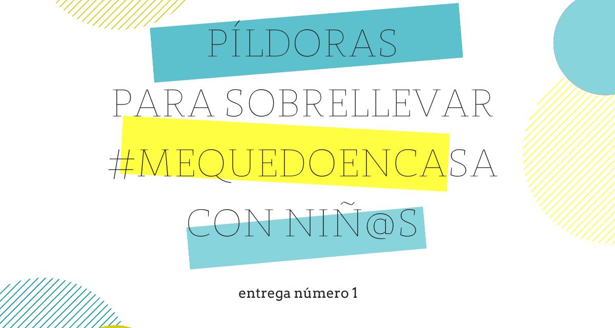 Píldoras para hacer más llevadero #mequedoencasa con niñ@s