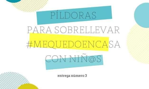 PÍLDORAS PARA HACER MÁS LLEVADERO #MEQUEDOENCASA CON NIÑ@S (entrega nº3)